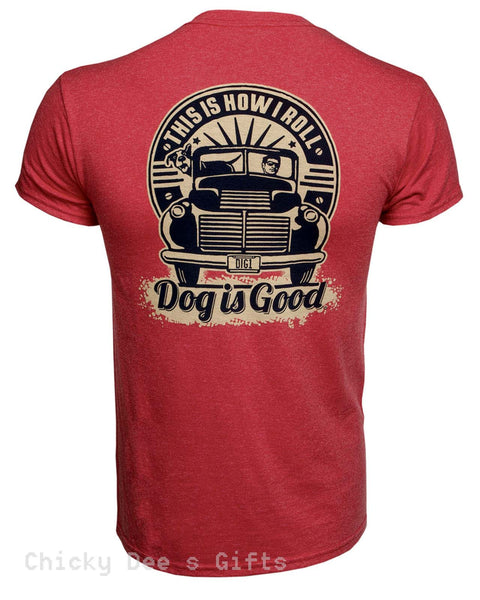 Dog Is Good This is How I Roll  Unisex Tee Shirt - Chicky Dee's Gifts - 1
