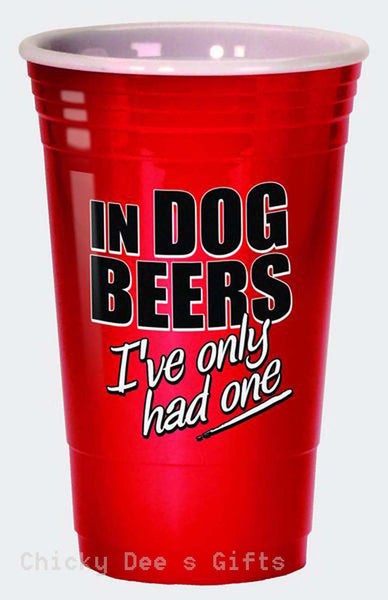 SPOONTIQUES In Dog Beers I've Only Had One 16 oz Melamine Party Cup - Chicky Dee's Gifts