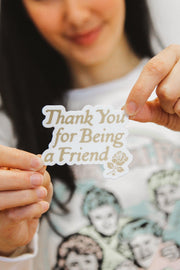 Stickers - Thank You For Being A Friend Sticker