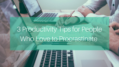 3 Productivity Tips for People Who Love to Procrastinate