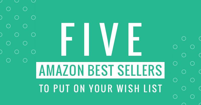 5 Amazon Best Sellers to Put On Your Wish List