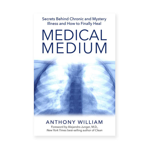 MEDICAL MEDIUM <br> Secrets Behind Chronic and Mystery Illness and How to Finally Heal