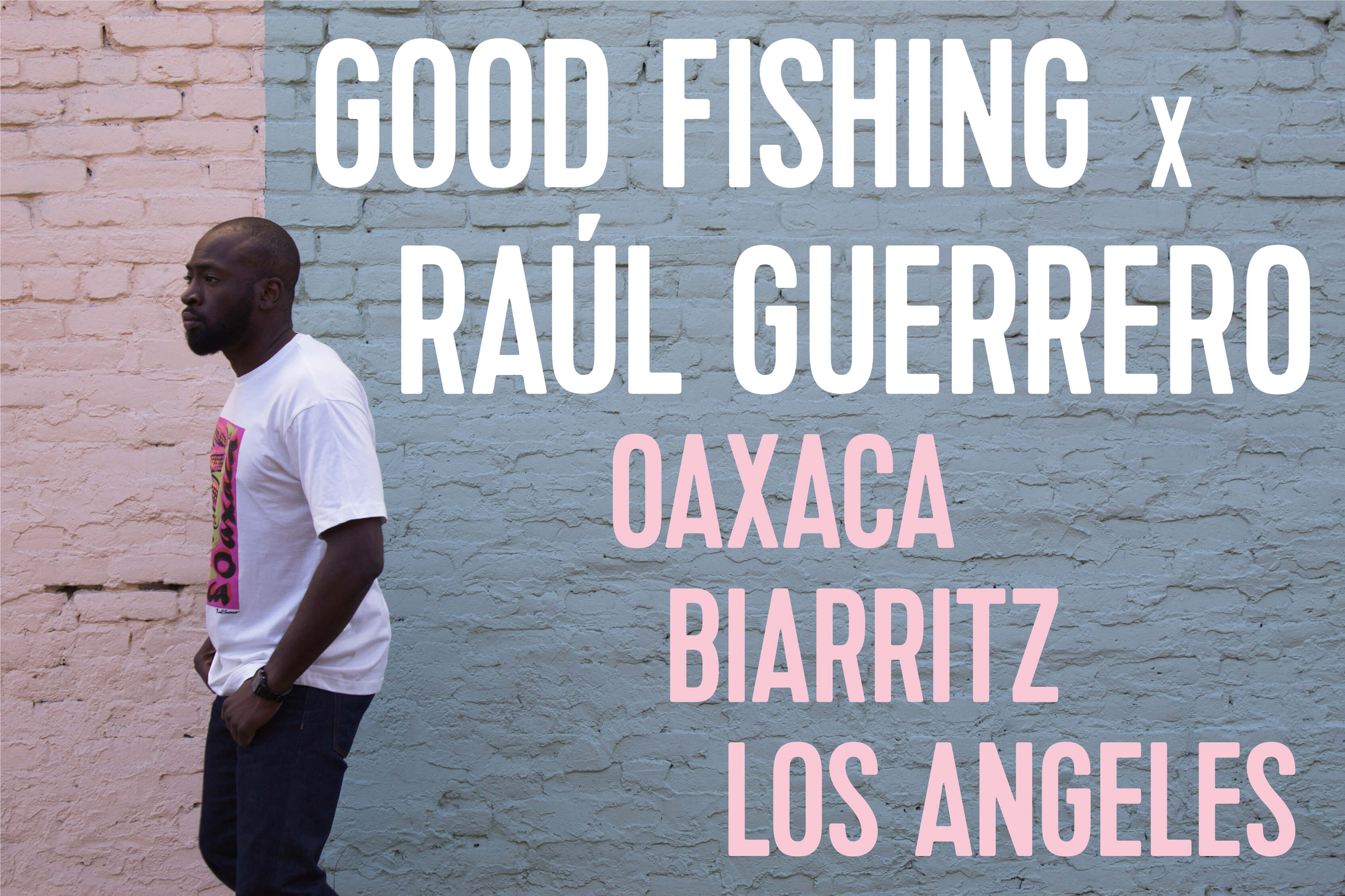 Good Fishing X Raúl Guerrero Lookbook - Oaxaca, Biarritz, Los Angeles