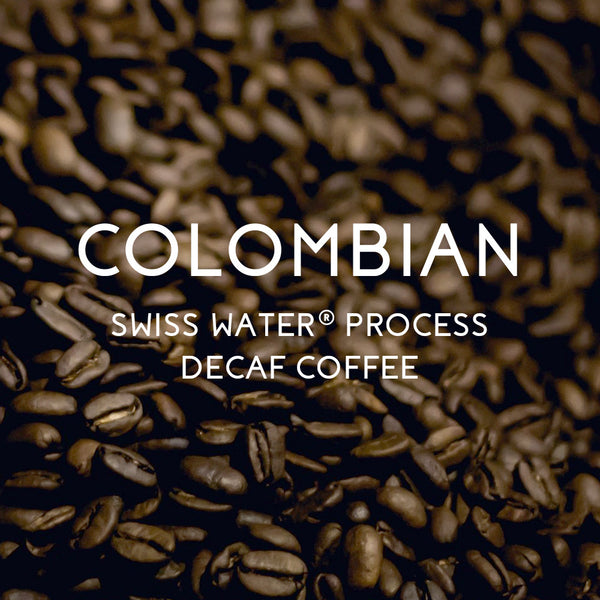 Colombian SWISS WATER® Process Decaf Coffee - Organic, Fair Trade, and SWISS WATER® Process Certified