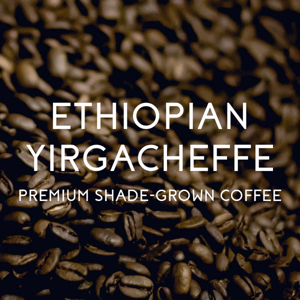 "Ethiopian Yirgacheffe ""Premium Shade-Grown"" Coffee - Organic & Fair Trade Certified"