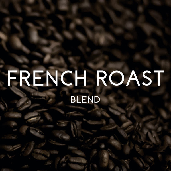 French Roast Blend - Organic & Fair Trade Certified