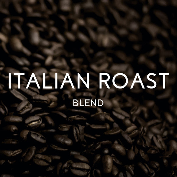 Italian Roast Blend - Organic & Fair Trade certified