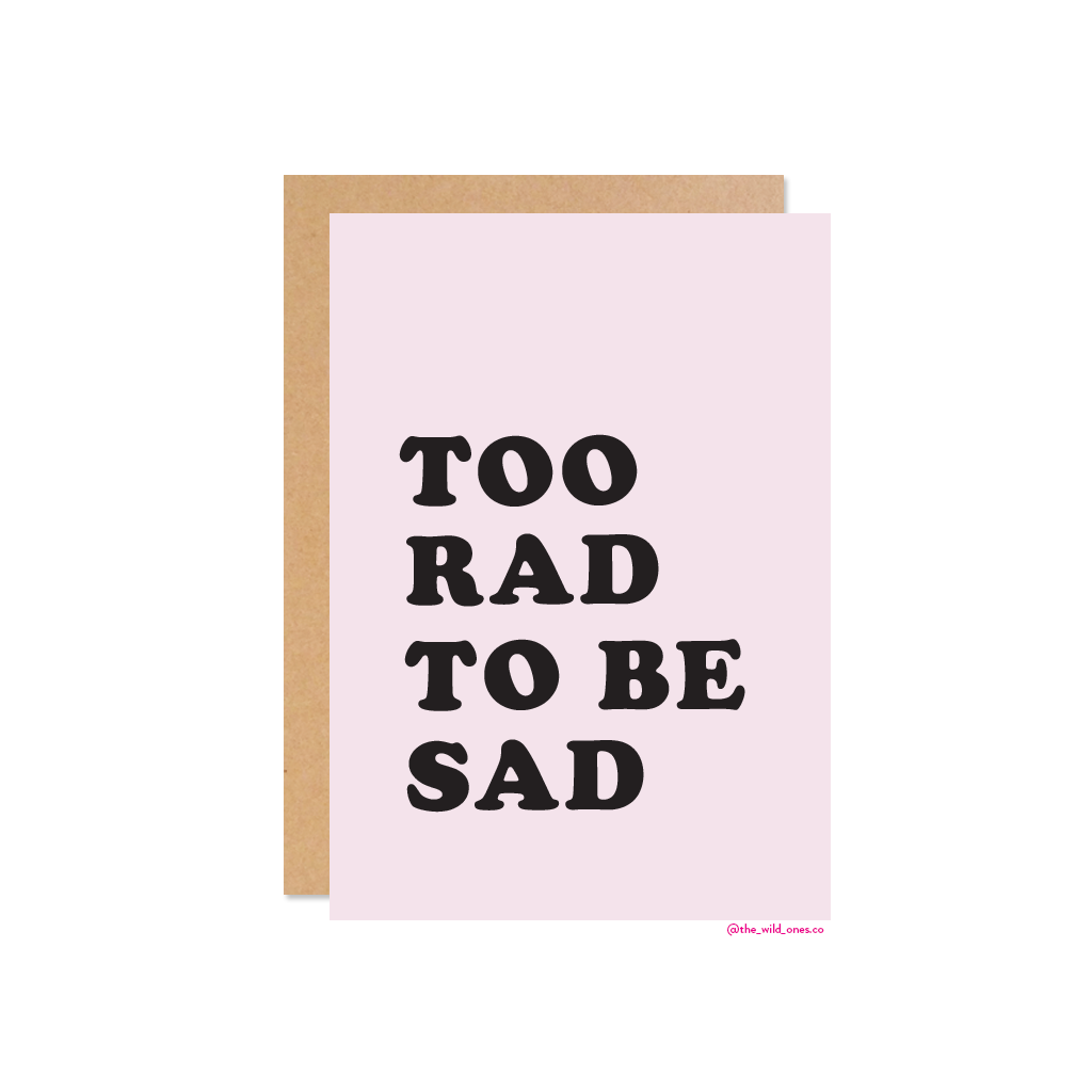 Too rad to be sad