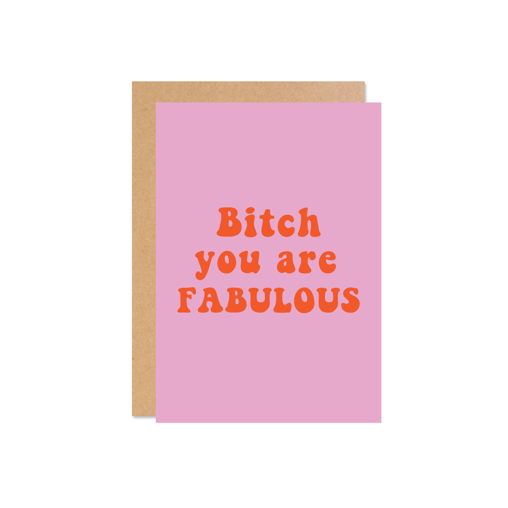 Bitch you are fabulous