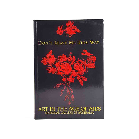 Don't Leave Me This Way: Art in the Age of AIDS