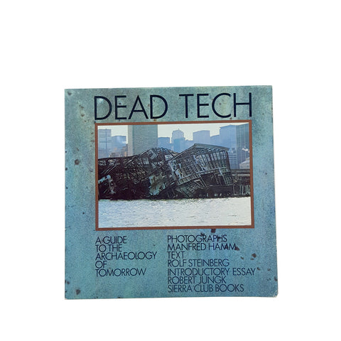 Dead Tech: A Guide to the Archaeology of Tomorrow