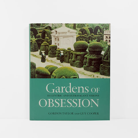 Gardens of Obsession: Eccentric and Extravagant Visions