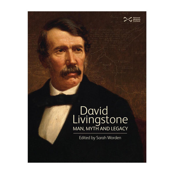 David Livingstone: Man, Myth and Legacy