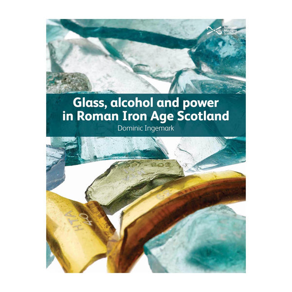 Glass Alcohol and Power in Roman Iron Age Scotland
