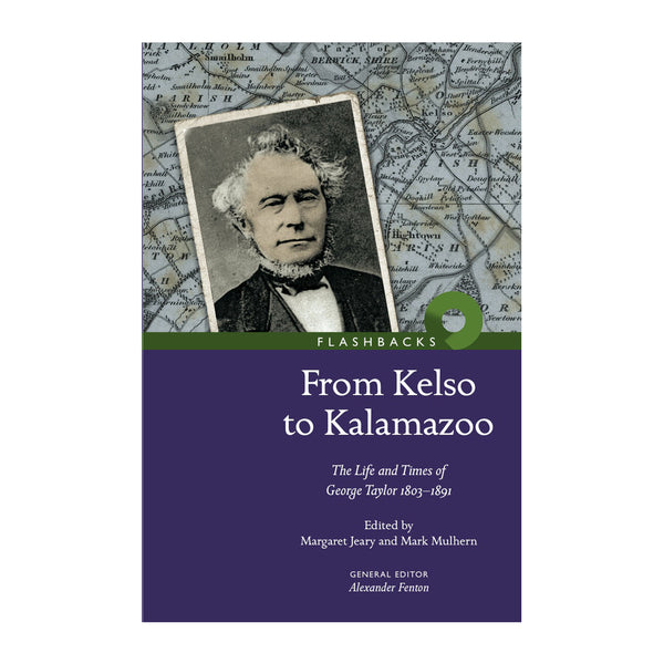 From Kelso to Kalamazoo: The Life and Times of George Taylor, 1803-1891