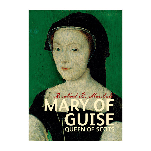 Mary of Guise: Queen of Scots