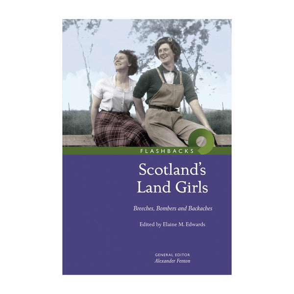 Scotland's Land Girls: Breeches, Bombers and Backaches