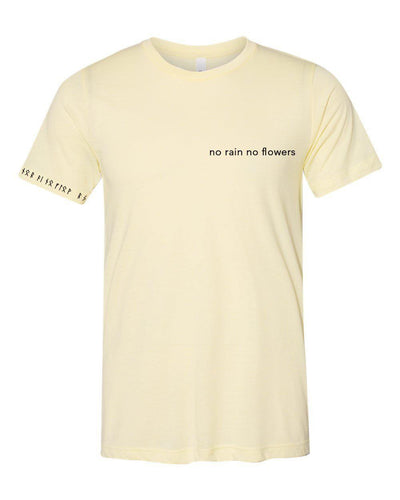 NO RAIN NO FLOWERS T-SHIRT UNISEX