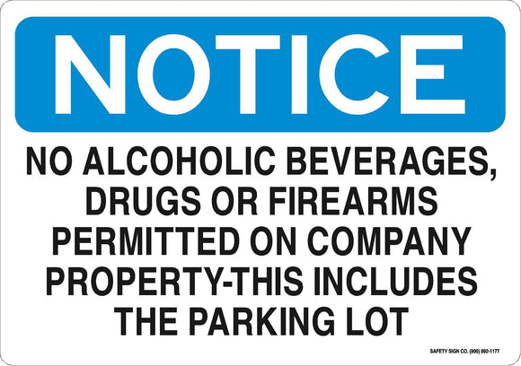 NO ALCOHOLIC BEVERAGES, DRUGS OR FIREARMS PERMITTED ON COMPANY PROPERTY - THIS INCLUDES THE PARKING LOT