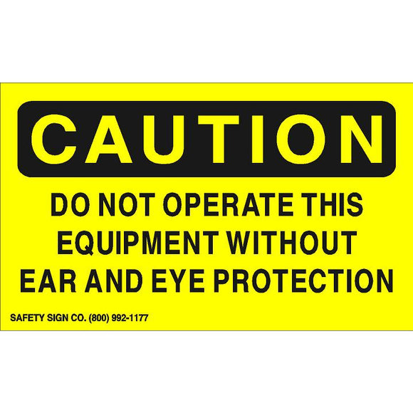 CAUTION DO NOT OPERATE THIS EQUIPMENT WITHOUT EAR AND EYE PROTECTION (STALAR® Vinyl Press On)