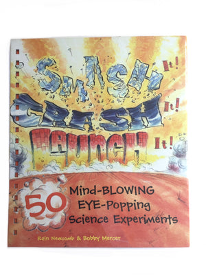 Smash It! Crash It! Launch It! 50 Mind-Blowing Eye-Popping Science Experiments-Red Barn Collections