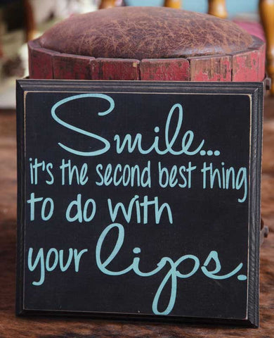 Smile...It's The Second Best Thing To Do With Your Lips Sign