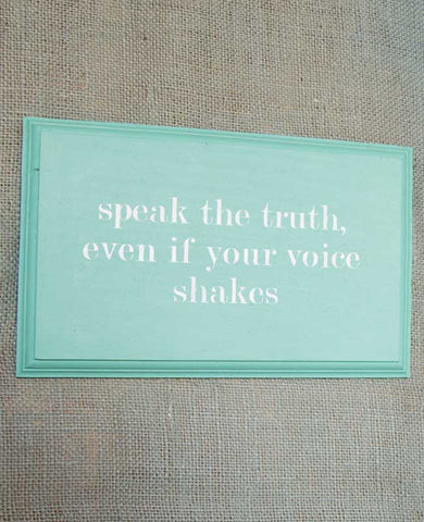 Speak The Truth Even If Your Voice Shakes Sign