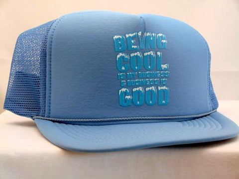Being Cool Is My Business and Business Is Good Trucker Cap 16730