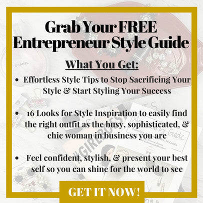 Entreprenuer Style Guide - Style Tips & Inspiration for Sophisticated, Chic, & Ambitious Women in Business
