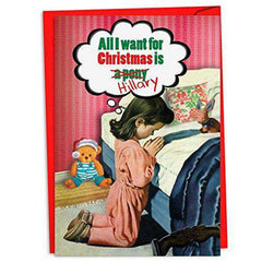 All I Want Is Hillary -  Hysterical Christmas Greeting Card, Funny Christmas Cards - Free Shipping