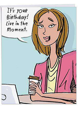Jumbo Live In The Moment Birthday Card' - Woman Holding Coffee - Colorful Cartoon Design Notecard for Personalized Funny Birthday Card - Free Shipping
