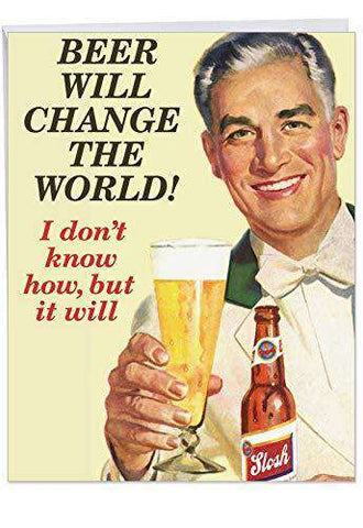 Beer Will Change The World Birthday Card Large Greeting With Env Unwelcome Greetings
