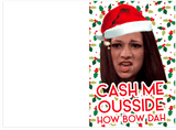 Cash Me Ousside How Bow Dah (How Bout Dat) Holiday Christmas Card (PLAYS ACTUAL SOUND)