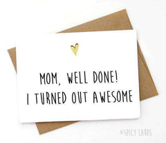 Mom Well Done I Turned Out Awesome Funny Mothers Day Card FREE SHIPPING