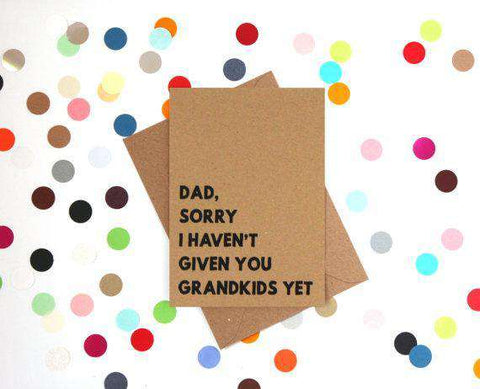 Dad, Sorry I Haven't Given You Grand Kids Yet Funny Fathers Day Card Card For Him Card For Dad FREE SHIPPING