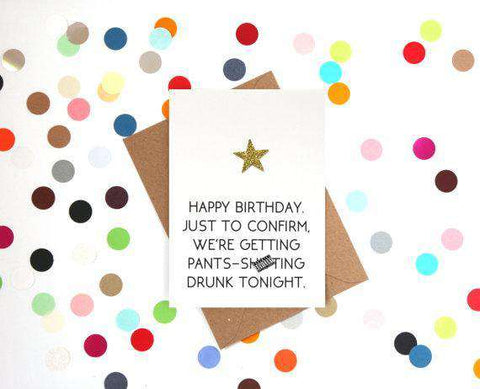 Were Getting Pants Shitting Drunk Tonight Funny Happy Birthday Card F Unwelcome Greetings