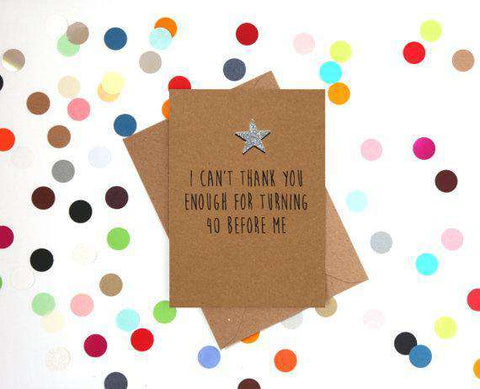 I Can't Thank You Enough For Turning 40 Before Me Funny Happy Birthday Card FREE SHIPPING