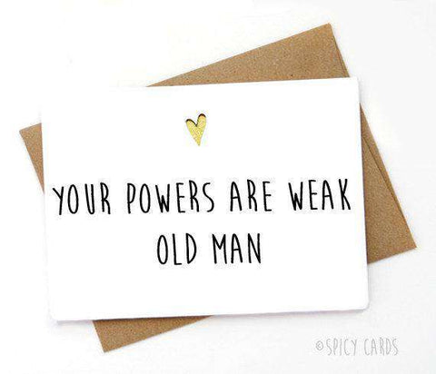 Your Powers Are Weak Old Man Funny Happy Birthday Card FREE SHIPPING Unwelcome Greetings