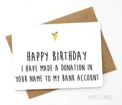 Donation In Your Name To My Bank Account Funny Happy Birthday Card FREE SHIPPING