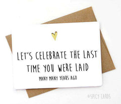 Celebrate The Last Time You Were Laid Many Years Ago Funny Mothers Day Card Fathers Day Card FREE SHIPPING