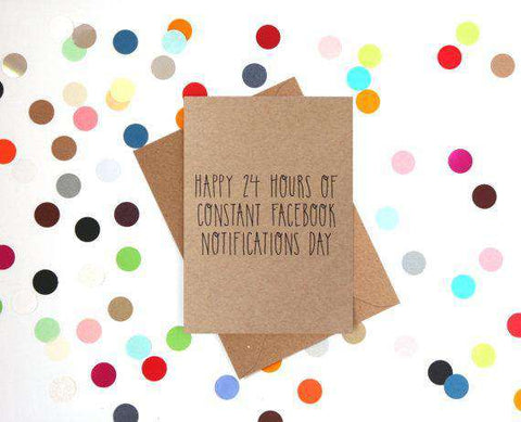 Happy 24 Hours Of Constant Facebook Notifications Day Funny Happy Birthday Card Free Shipping