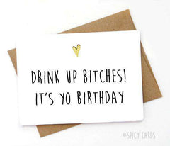 Drink Up Bitches It's Yo Birthday Funny Happy Birthday Card FREE SHIPPING