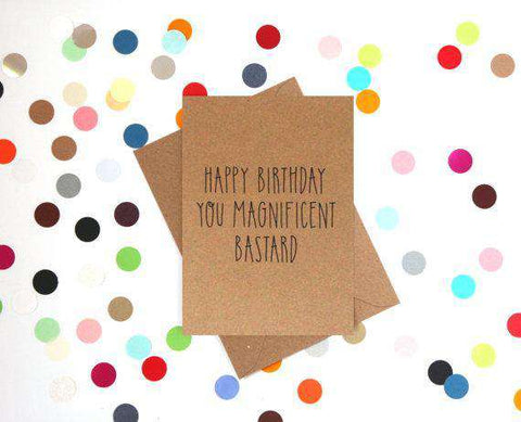 Happy Birthday You Magnificent Bastard Funny Happy Birthday Card FREE SHIPPING