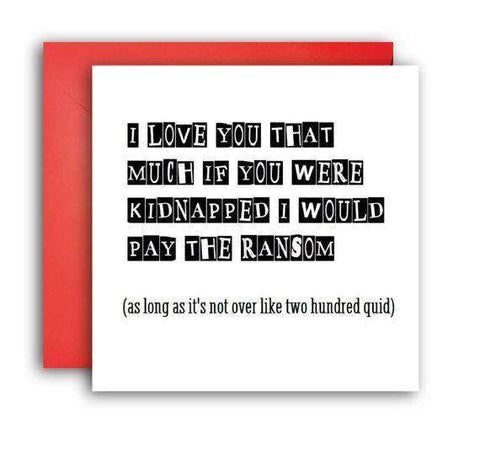 If You Were Kidnapped I Would Pay The Ransom Funny Anniversary Card Valentines Day Card Love Card FREE SHIPPING