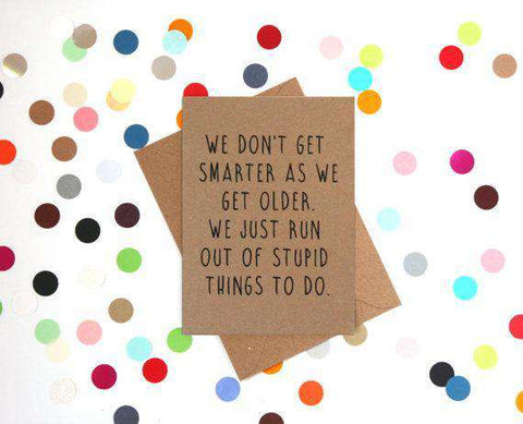 We Don't Get Smart Just Run Out Of Stupid Things To Do Funny Happy Birthday Card FREE SHIPPING