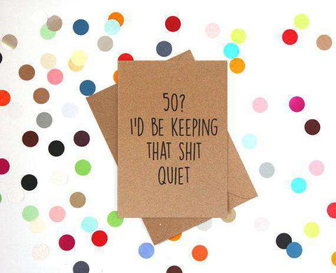 50? I'd Be Keeping That Shit Quiet Funny Happy Birthday Card FREE SHIPPING