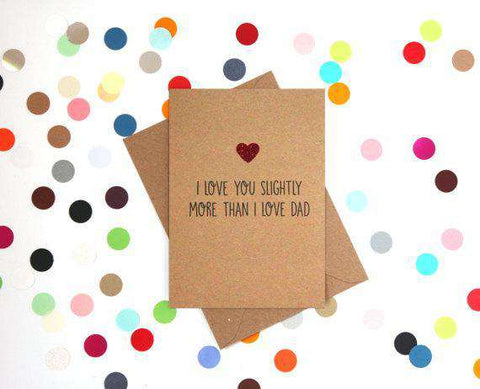 Love You Slightly More Than Dad Funny Mother's Day Card Card For Her Card For Mom FREE SHIPPING