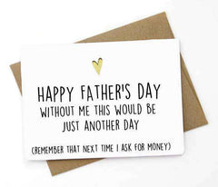Without Me This Would Be Just Another Day Funny Fathers Day Birthday Card FREE SHIPPING