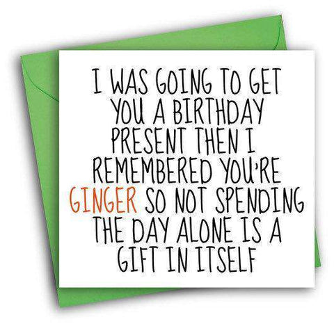 You're Ginger Not Spending The Day Alone Is A Gift Itself Funny Happy Birthday Card FREE SHIPPING