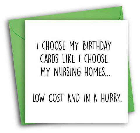 Choose My Birthday Cards Like I Nursing Home Funny Happy Bir Unwelcome Greetings